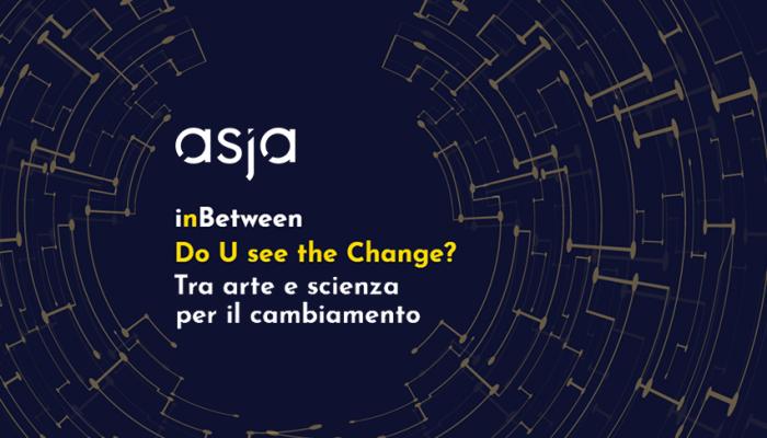 Asja Partecipa A InBetween: Arte E Scienza Per Il Cambiamento